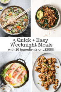 5 Quick and Easy Weeknight Meals with 10 Ingredients or Less!!